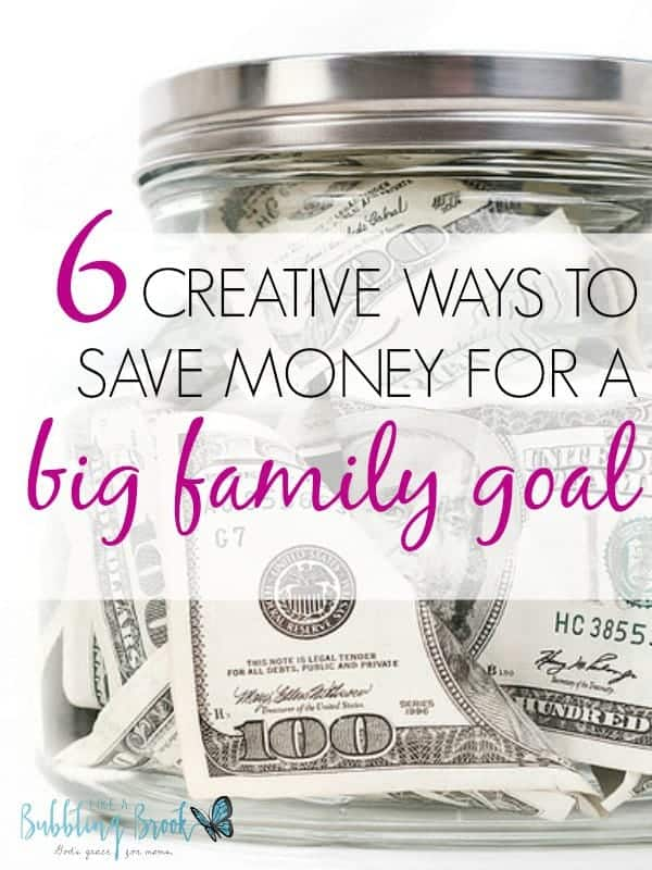 6 Creative Ways to Save Money for a Big Family Goal