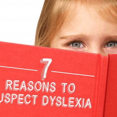 7 Reasons to Suspect Dyslexia