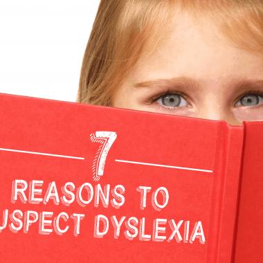 7 Reasons to Suspect Dyslexia