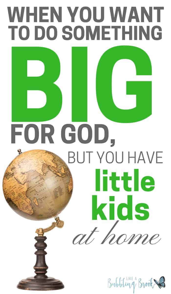 When You Want To Do Something BIG For God, But You Have Little Children At Home