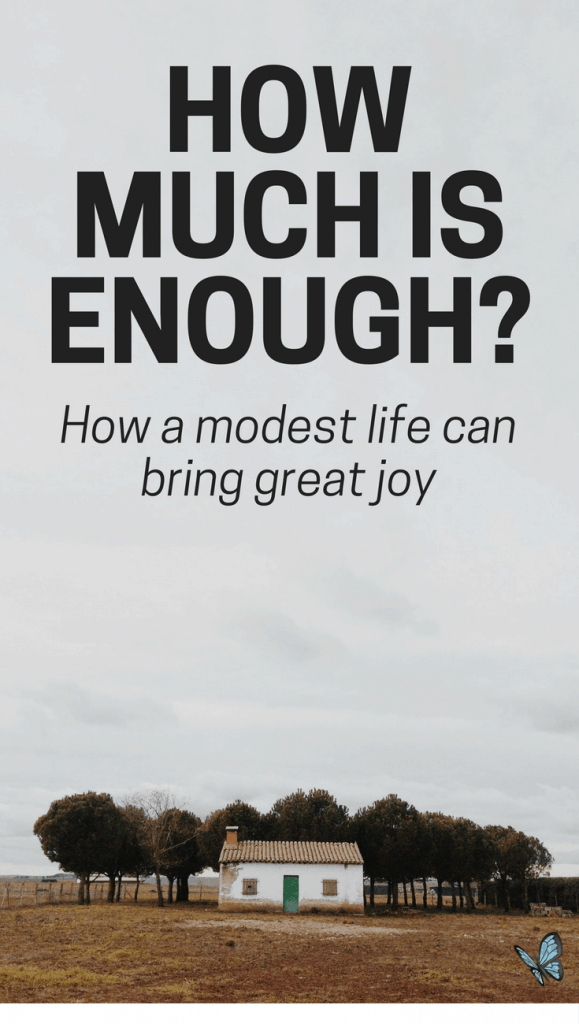 How much money is enough? How a modest life can bring great joy. Let's chat about accountability, contentment, purpose, and what the Bible has to say.