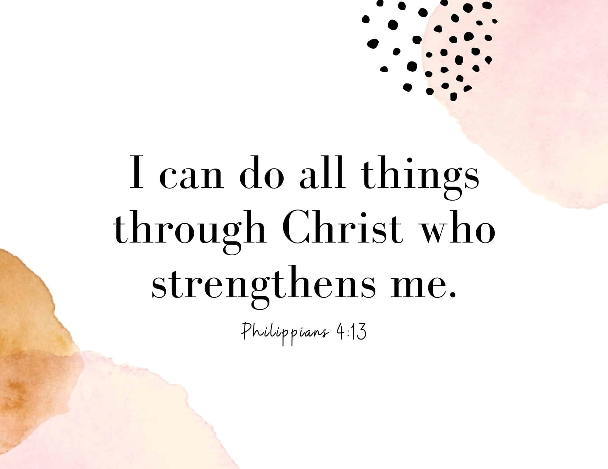 I can do all things through Christ who strengthens me - scripture on not giving up