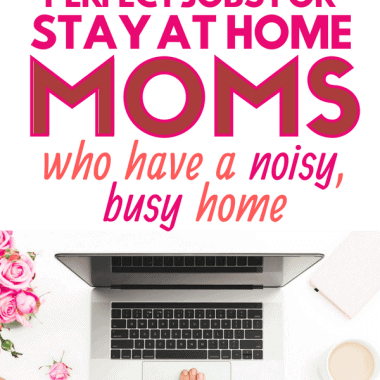 9 Perfect Stay at Home Mom Jobs for Moms With a Noisy House