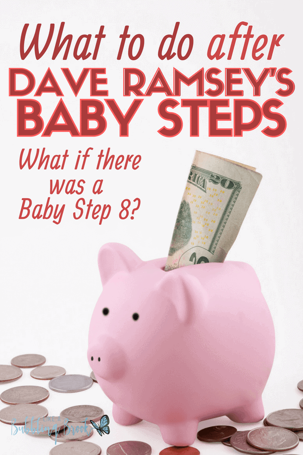 After Dave Ramsey Baby Steps What If There Was Baby Step 8