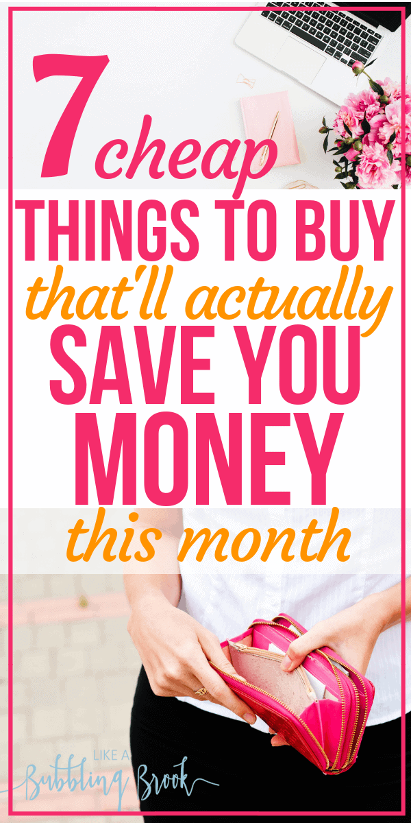 7 cheap things to buy that will actually save you money this month!