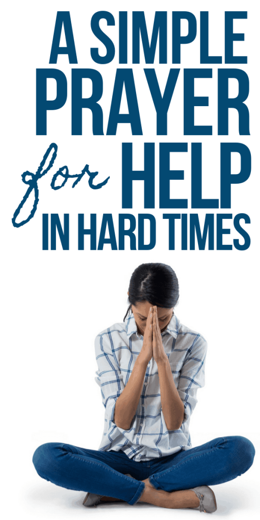 A simple prayer to God for help in hard times - Woman Praying - Pin for Pinterest